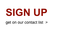 SIGN UP get on our contact list  >